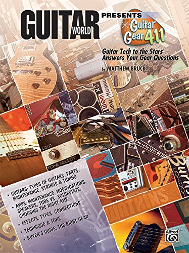9780757940613: Guitar World Presents Guitar Gear 411 (Guitar Tech to the Stars Answers Your Gear Questions)