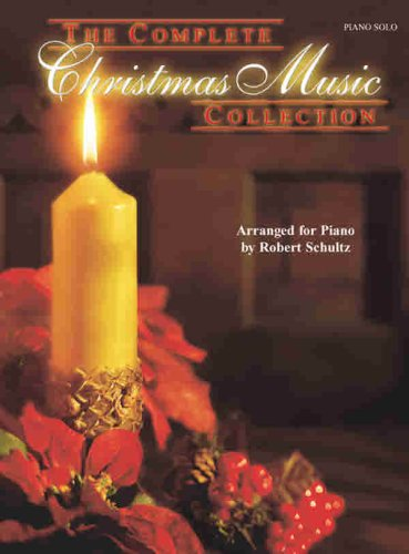 The Complete Christmas Music Collection: Piano Solos: Robert Schultz