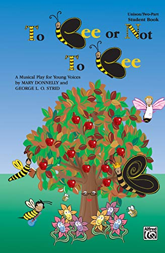To Bee or Not to Bee (A Musical Play for Young Voices): Donnelly, Mary, Strid, George L.O.