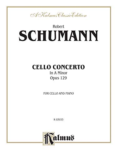 9780757990441: Robert Schumann: Cello Concerto in a Minor, Opus 129 (Kalmus Classic Editions)
