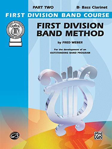 First Division Band Method, Part 2: B-flat Bass Clarinet (First Division Band Course): Fred Weber