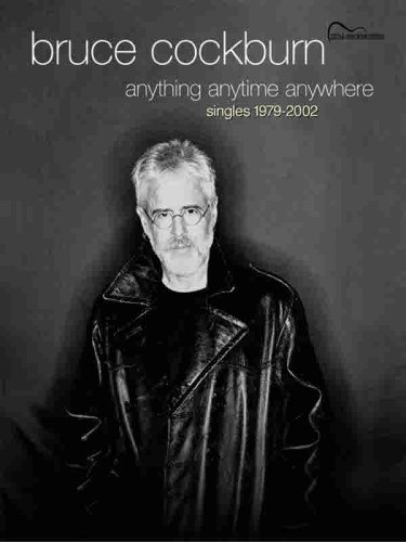 9780757991554: Bruce Cockburn -- Anything Anytime Anywhere (Singles 1979-2002): Guitar Songbook Edition