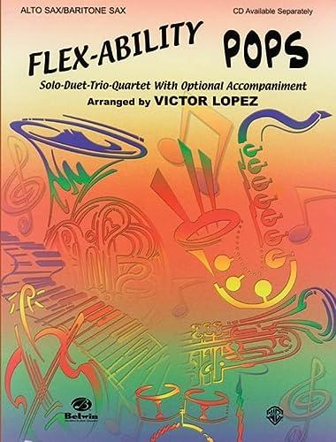 9780757992056: Flex-Ability Pops: Solo-Duet-Trio-Quartet With Optional Accompaniment: Alto Sax/Baritone Sax
