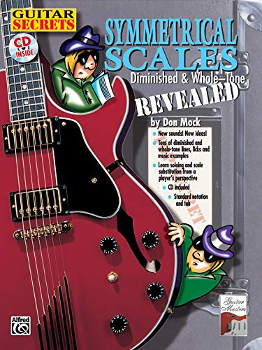 9780757994388: Guitar Secrets: Symmetrical Scales Revealed (Diminished and Whole Tone Scales (Book & CD)