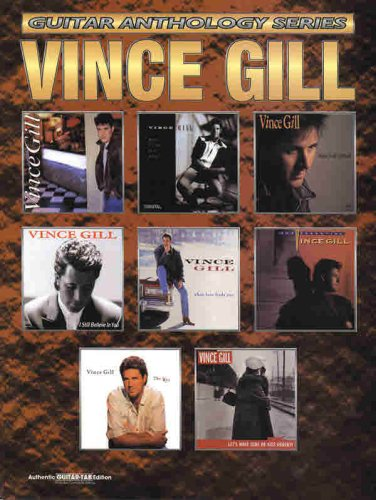Vince Gill -- Guitar Anthology Series: Authentic Guitar TAB (075799864X) by Gill, Vince