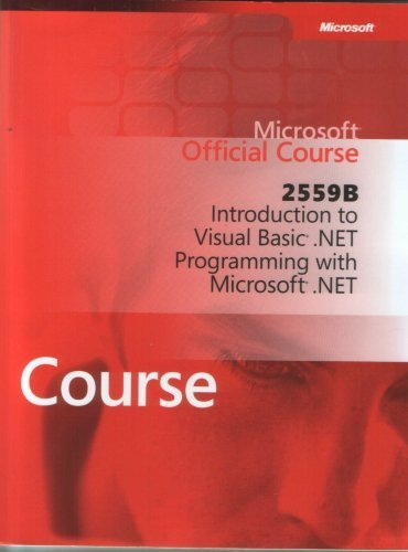 2559B: Introduction to Visual Basic .Net Programming with Microsoft. net (Microsoft Official Course...