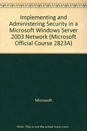 9780758076465: Implementing and Administering Security in a Microsoft Windows Server 2003 Network (Microsoft Official Course 2823A)