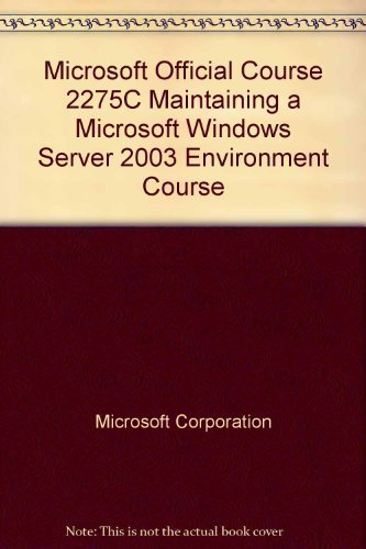 9780758096975: Microsoft Official Course 2275C Maintaining a Microsoft Windows Server 2003 Environment