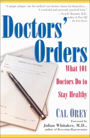 Doctors' Orders: What 101 Doctors Do to Stay Healthy: Orey, Cal