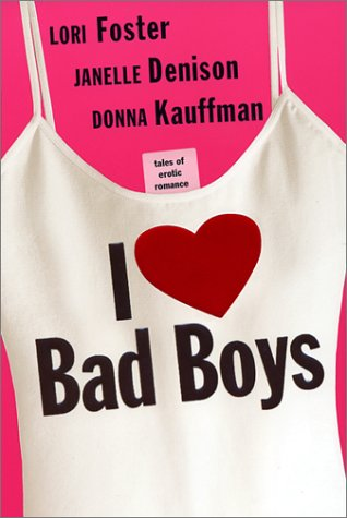 I Love Bad Boys: Foster, Lori; Denison,