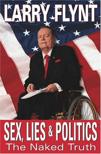 Sex, Lies, & Politics: The Naked Truth: Flynt, Larry