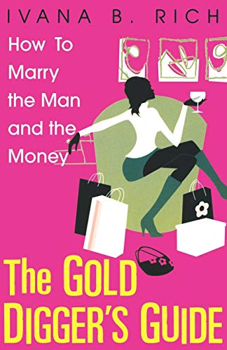 9780758206602: The Gold Digger's Guide: How To Marry The Man And The Money