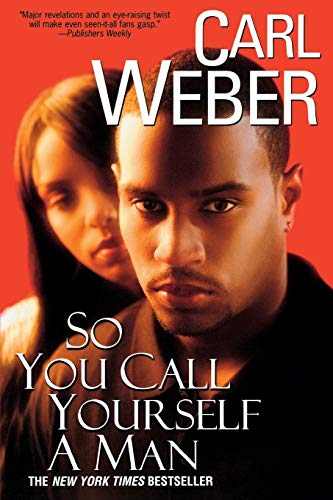 So You Call Yourself A Man: Carl Weber