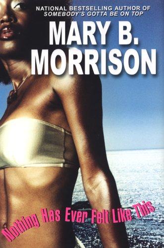 Nothing Has Ever Felt Like This: Morrison, Mary B.