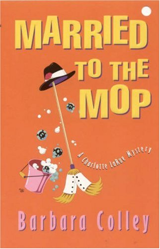 Married to the Mop (Charlotte LaRue Mystery Series, Book 5): Colley, Barbara
