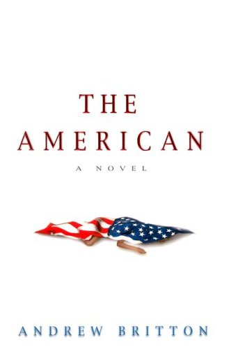 The American - (Advanced Reading Copy - First Edition) - (Signed By Author): Britton, Andrew