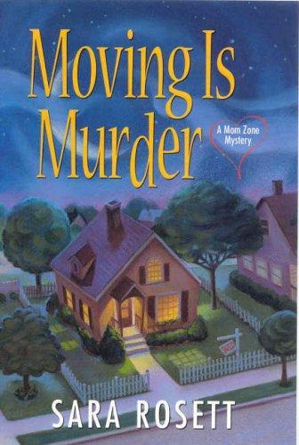 Moving Is Murder: A Mom Zone Mystery (Ellie Avery Mysteries): Rosett, Sara