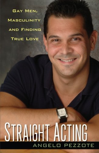 9780758219435: Straight Acting: Gay Men, Masculinity, and Finding True Love
