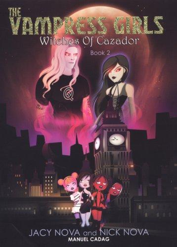 Witches of Cazador: The Vampress Girls Book 2: Nova, Jacy, Nova, Nick, Cadag, Manuel