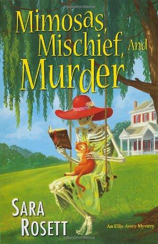 Mimosas, Mischief, and Murder (An Ellie Avery Mystery): Rosett, Sara