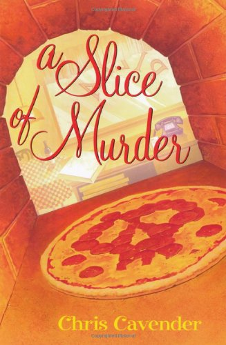 A Slice of Murder (A Pizza Lover's Mystery): Chris Cavender