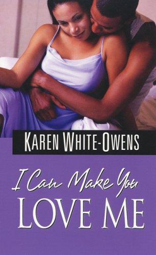 I Can Make You Love Me: White-Owens, Karen