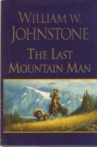 The Last Mountain Man (0758231350) by Johnstone, William W.