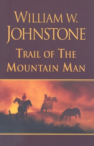 Trail of The Mountain Man (0758242735) by William W. Johnstone