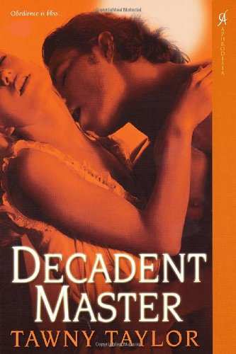 Decadent Master (Masters of Desire, Book 2): Taylor, Tawny