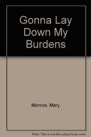 PP Gonna Lay Down My Burdens (0758284314) by Monroe, Mary