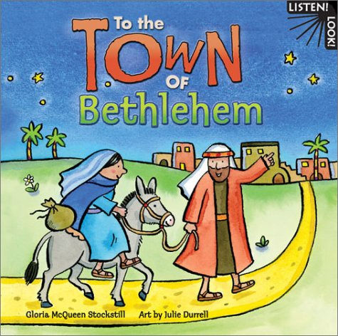 To the Town of Bethlehem (Listen! Look!) (0758600518) by Gloria McQueen Stockstill; Julie Durrell