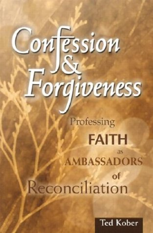Confession and Forgiveness : Professing Faith as: Ted Kober
