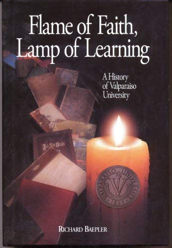 Flame of Faith, Lamp of Learning: A History of Valparaiso University: Baepler, Richard