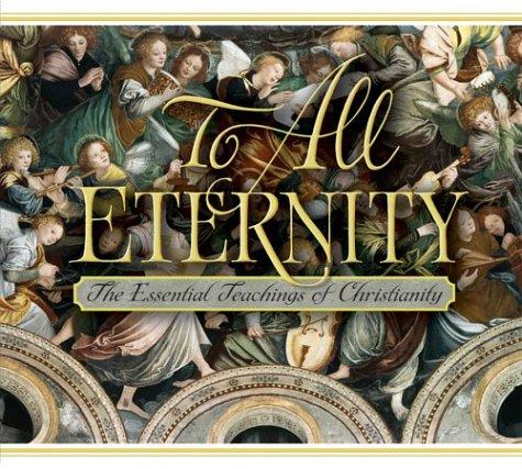 To All Eternity: The Essential Teachings of Christianity: Edward Grube, Raymond Hartwig, Erik ...