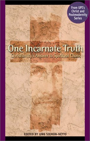 One Incarnate Truth: Christianity's Answer to Spiritual Chaos (9780758602770) by Uwe Siemon-Netto