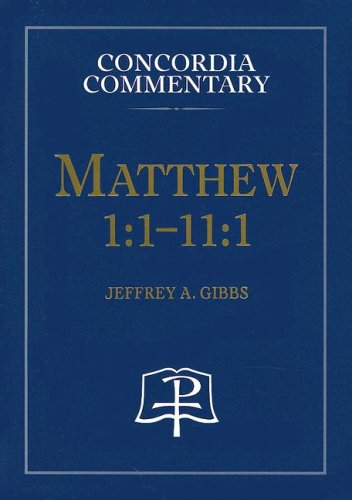 Matthew 1:1-11:1: A Theological Exposition of Sacred Scripture (Concordia Commentary): Jeffrey A. ...