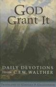 God Grant It: Daily Devotions from C. F. W. Walther
