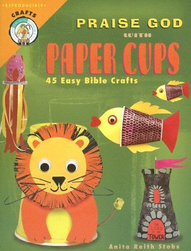 9780758608420: Praise God with Paper Cups: 45 Easy Bible Crafts; Grades 1-5 (CPH Teaching Resource) (CPH Teaching Resource (Paperback))