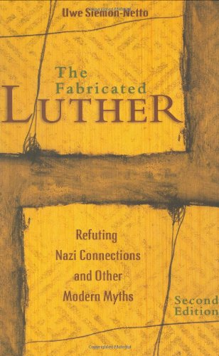 The Fabricated Luther: Refuting Nazi Connections and Other Modern Myths (9780758608550) by Uwe Siemon-Netto