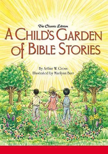 A Child's Garden of Bible Stories (Hb): Arthur W. Gross