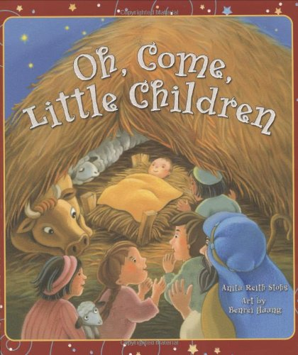 Oh Come Little Children: Anita Reith Stohs