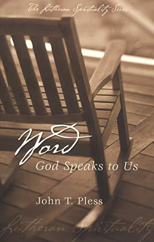 Word: God Speaks to Us (The Lutheran Spirituality Series): John T. Pless