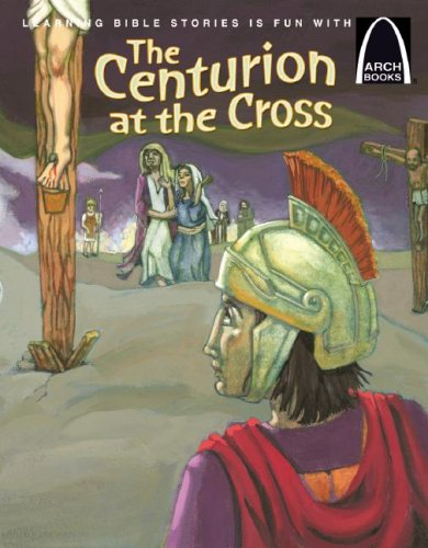 The Centurion at the Cross - Arch: Concordia Publishing House;