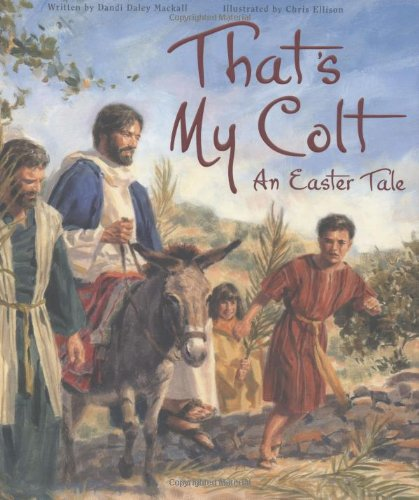 That's My Colt: An Easter Tale (0758614233) by Dandi Daley Mackall