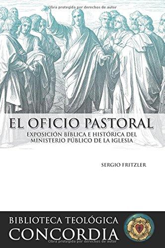 9780758616432: El Oficio Pastoral: Exposicion Biblica E Historica del Ministerio Publico de La Iglesia (Spanish Edition) (Biblioteca Teologica Concordia)