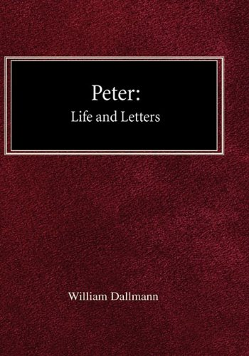 Peter: His Life and Letters: William Dallmann