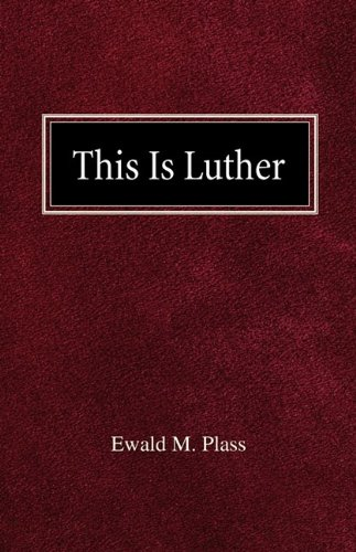 This is Luther: Ewald M Plass