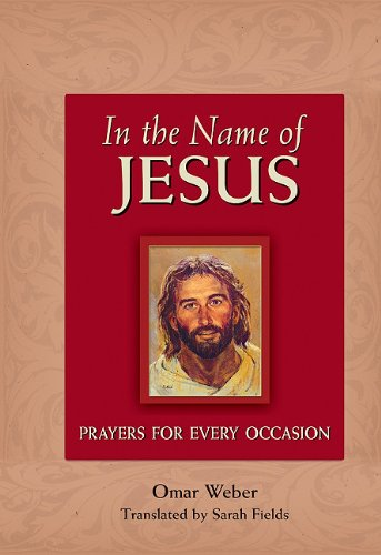 In the Name of Jesus: Prayers for Every Occasion: Omar Weber