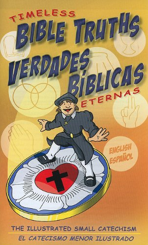9780758626813: Timeless Bible Truths/Verdades Biblicas Eternas: The Illustrated Small Catechism/El Catecismo Menor Ilustrado