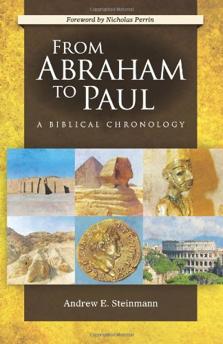 From Abraham to Paul: A Biblical Chronology (Hardback): Andrew E Steinmann